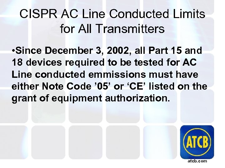 CISPR AC Line Conducted Limits for All Transmitters • Since December 3, 2002, all