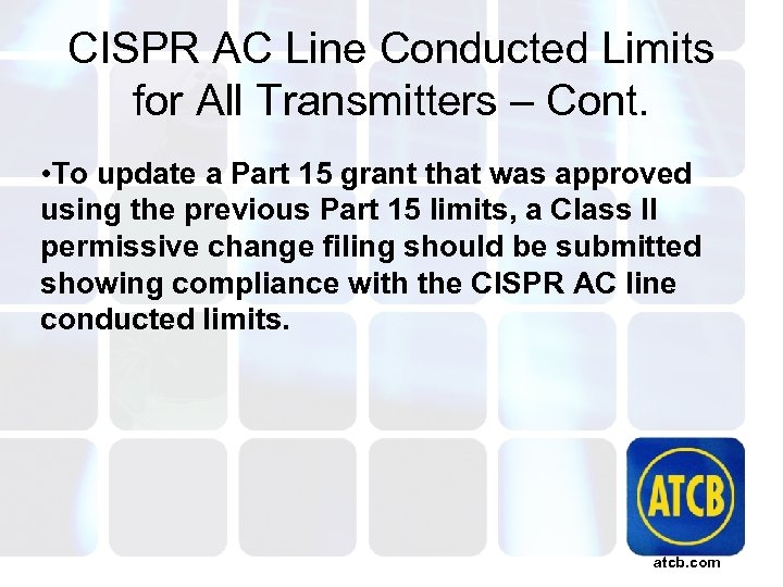 CISPR AC Line Conducted Limits for All Transmitters – Cont. • To update a