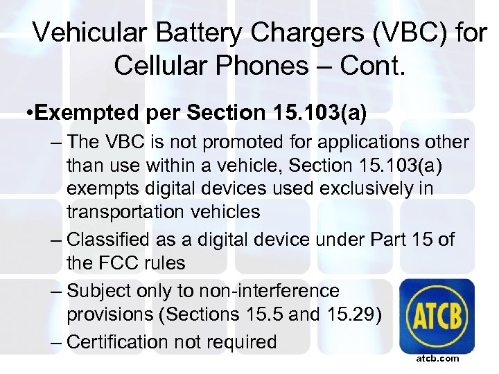 Vehicular Battery Chargers (VBC) for Cellular Phones – Cont. • Exempted per Section 15.