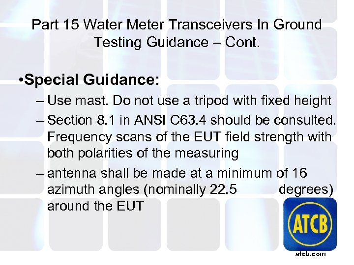 Part 15 Water Meter Transceivers In Ground Testing Guidance – Cont. • Special Guidance: