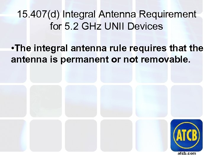15. 407(d) Integral Antenna Requirement for 5. 2 GHz UNII Devices • The integral