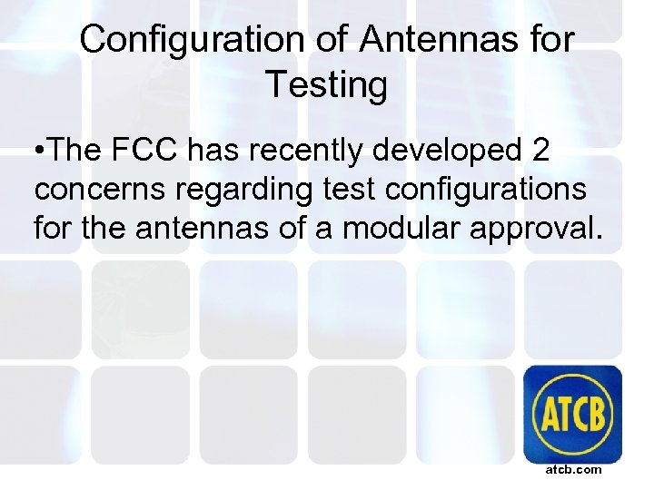 Configuration of Antennas for Testing • The FCC has recently developed 2 concerns regarding