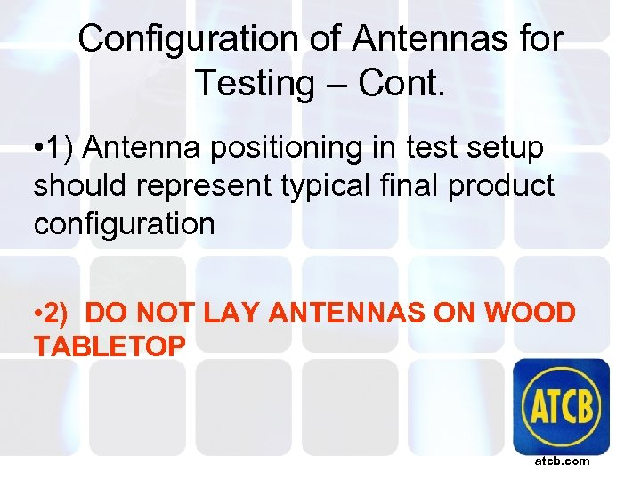 Configuration of Antennas for Testing – Cont. • 1) Antenna positioning in test setup