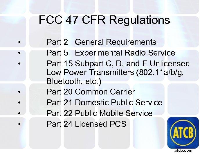 FCC 47 CFR Regulations • • Part 2 General Requirements Part 5 Experimental Radio