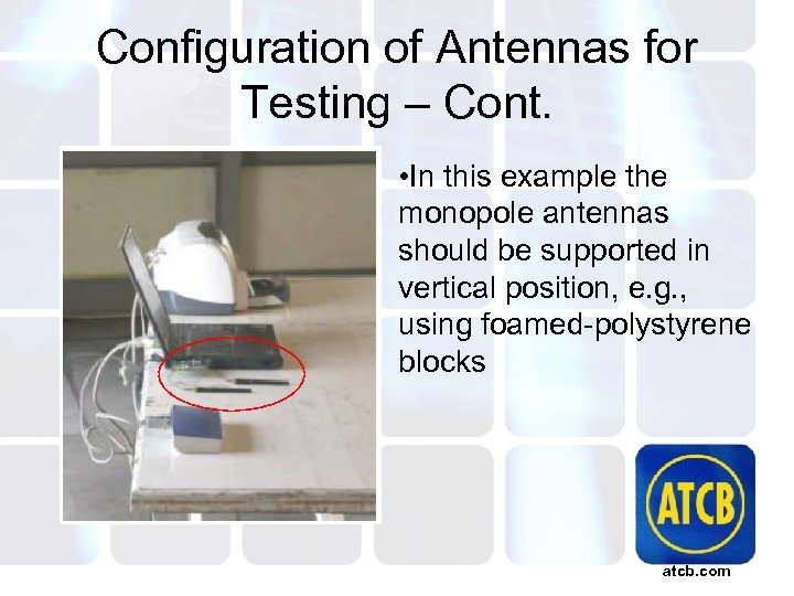 Configuration of Antennas for Testing – Cont. • In this example the monopole antennas