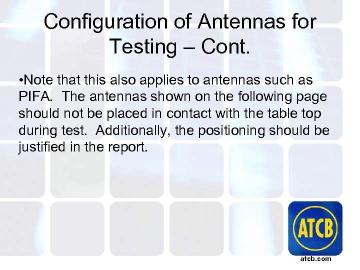 Configuration of Antennas for Testing – Cont. • Note that this also applies to