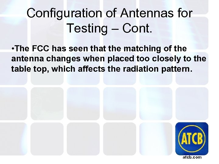 Configuration of Antennas for Testing – Cont. • The FCC has seen that the