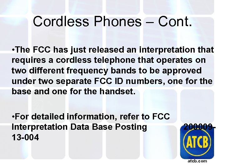 Cordless Phones – Cont. • The FCC has just released an interpretation that requires