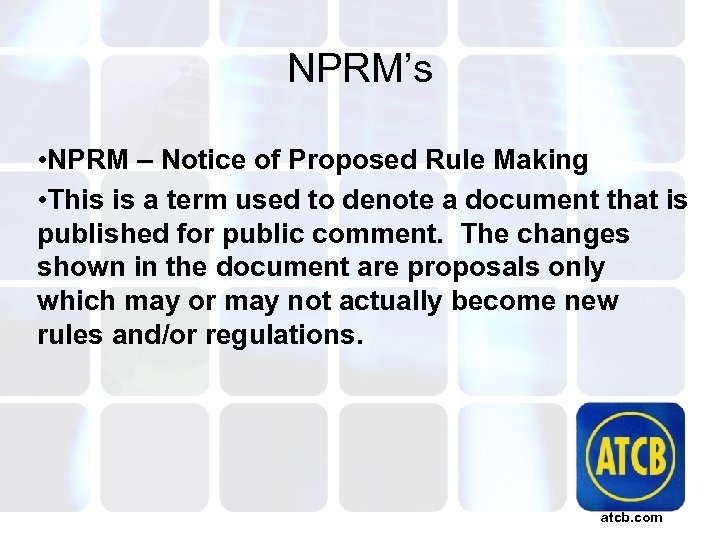 NPRM's • NPRM – Notice of Proposed Rule Making • This is a term