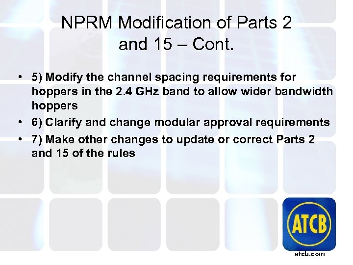 NPRM Modification of Parts 2 and 15 – Cont. • 5) Modify the channel