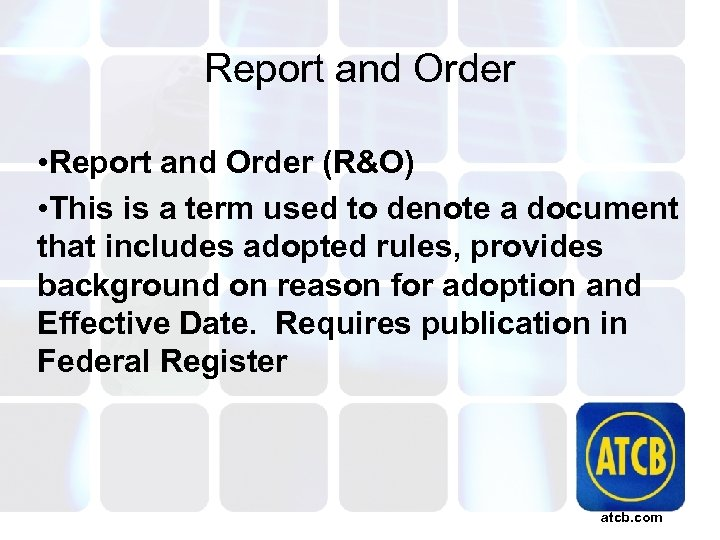 Report and Order • Report and Order (R&O) • This is a term used