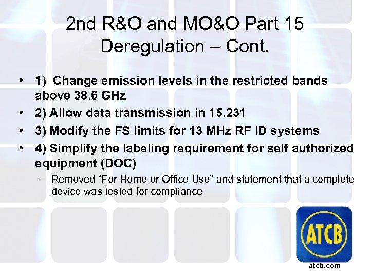2 nd R&O and MO&O Part 15 Deregulation – Cont. • 1) Change emission