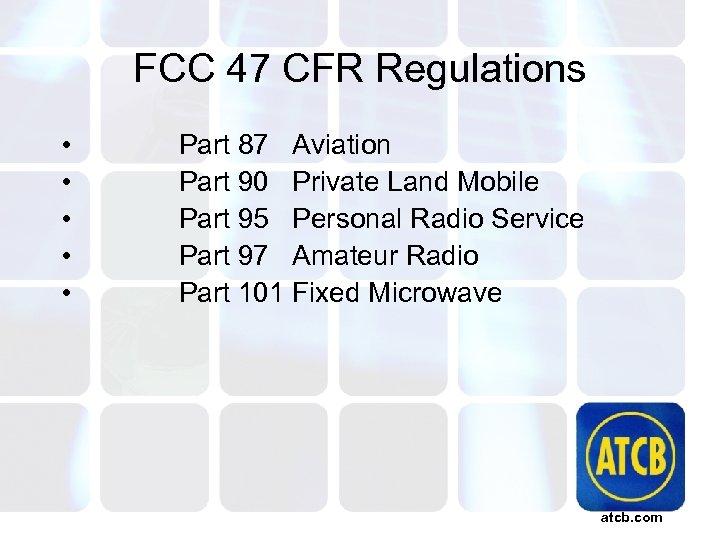 FCC 47 CFR Regulations • • • Part 87 Aviation Part 90 Private Land