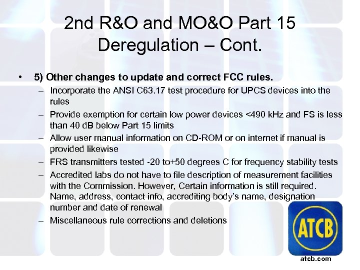 2 nd R&O and MO&O Part 15 Deregulation – Cont. • 5) Other changes