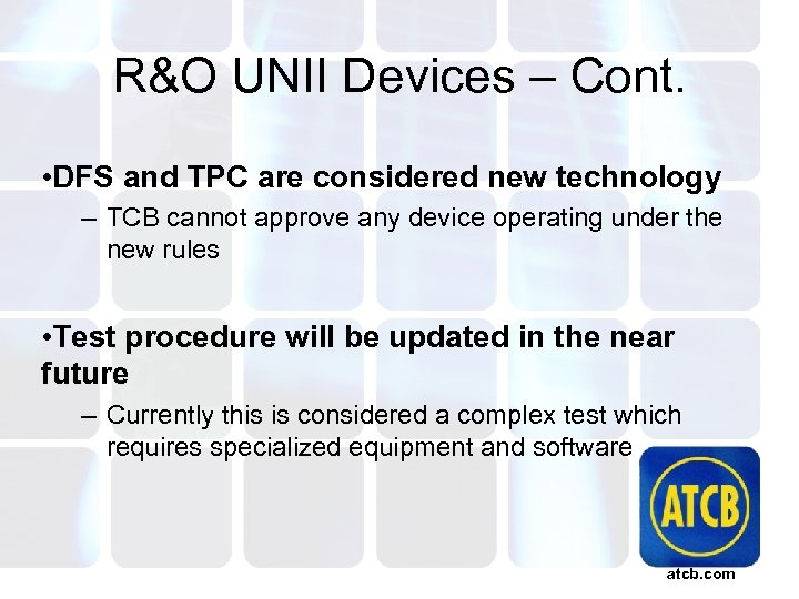 R&O UNII Devices – Cont. • DFS and TPC are considered new technology –