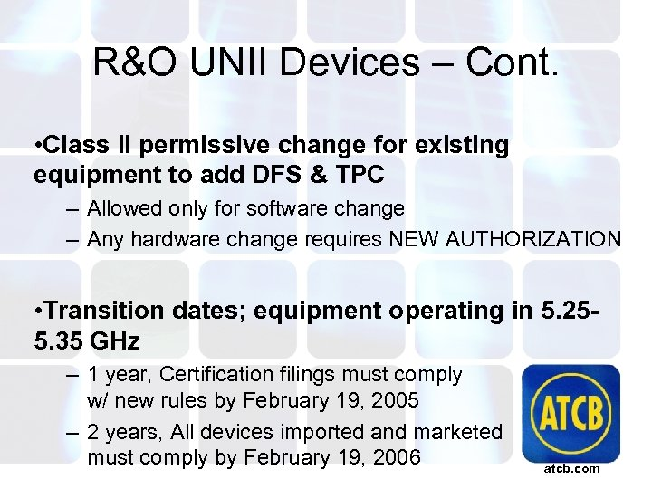 R&O UNII Devices – Cont. • Class II permissive change for existing equipment to