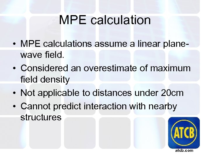 MPE calculation • MPE calculations assume a linear planewave field. • Considered an overestimate