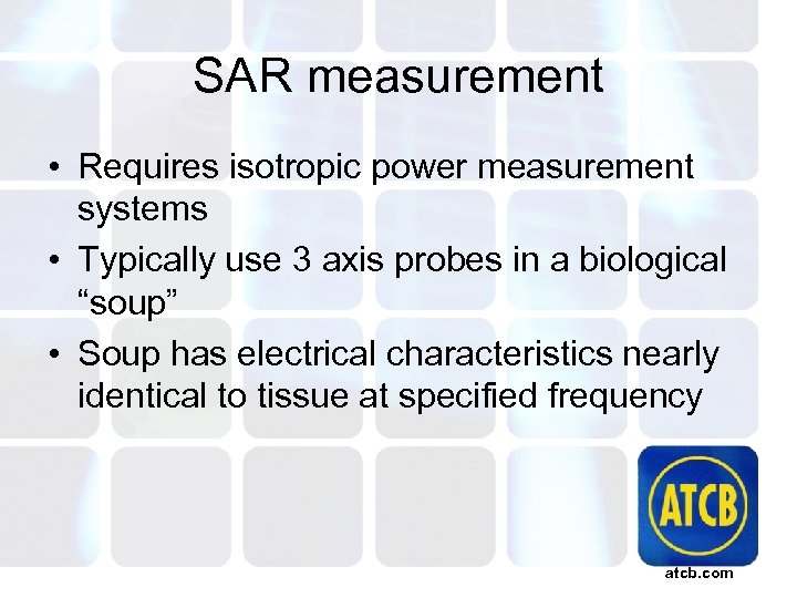 SAR measurement • Requires isotropic power measurement systems • Typically use 3 axis probes