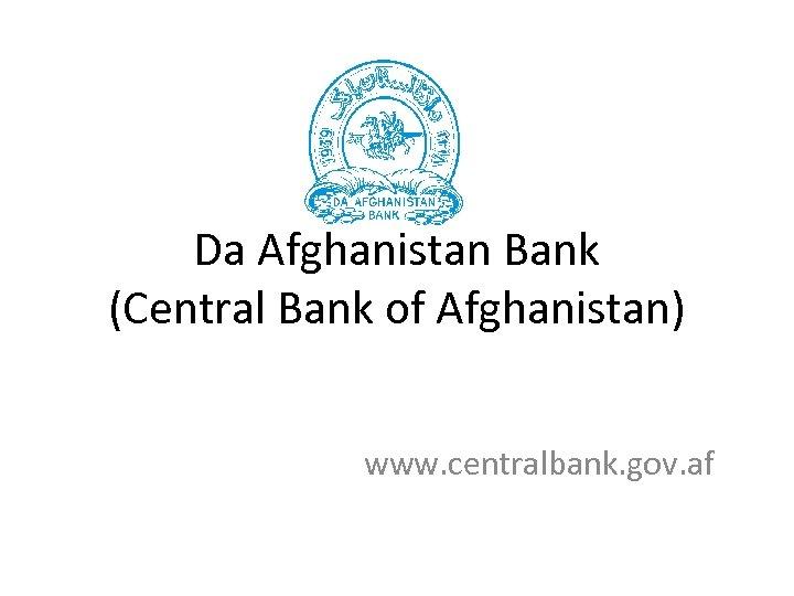 Da Afghanistan Bank (Central Bank of Afghanistan) www. centralbank. gov. af