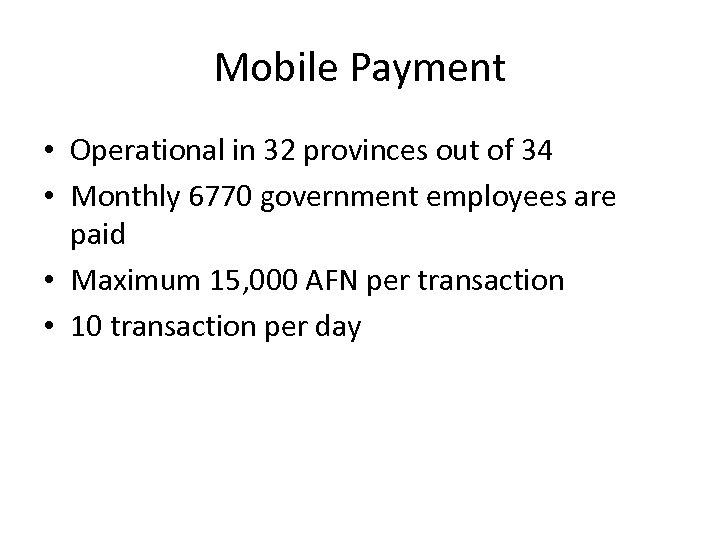Mobile Payment • Operational in 32 provinces out of 34 • Monthly 6770 government