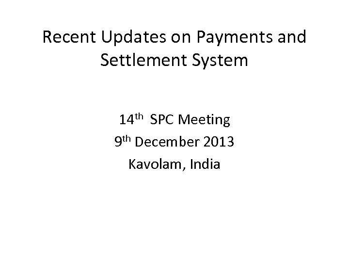 Recent Updates on Payments and Settlement System 14 th SPC Meeting 9 th December