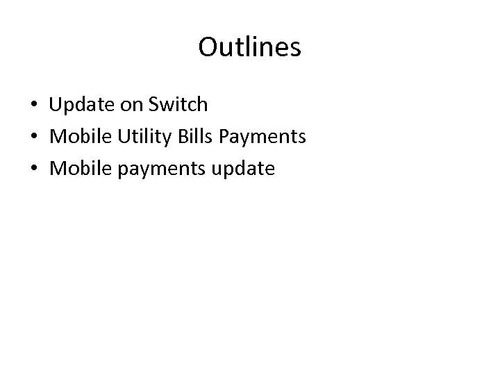 Outlines • Update on Switch • Mobile Utility Bills Payments • Mobile payments update