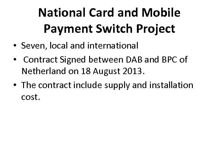 National Card and Mobile Payment Switch Project • Seven, local and international • Contract