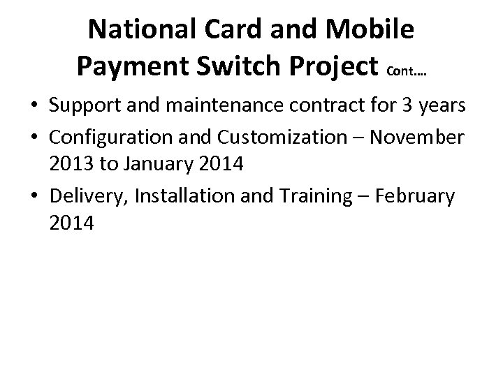 National Card and Mobile Payment Switch Project Cont…. • Support and maintenance contract for