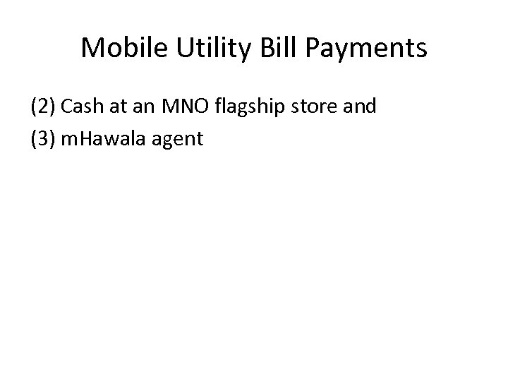 Mobile Utility Bill Payments (2) Cash at an MNO flagship store and (3) m.