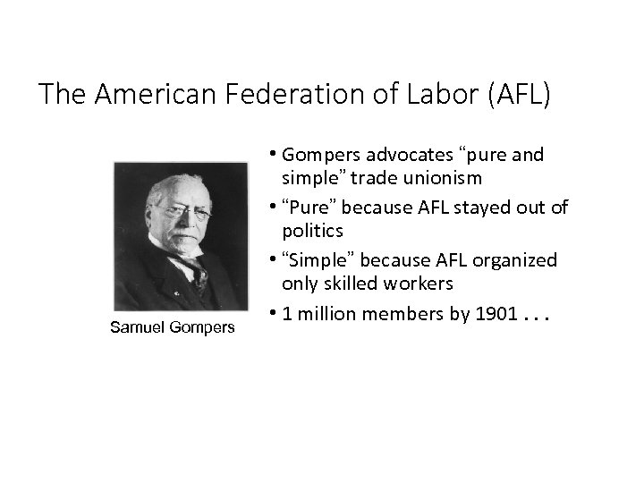 """The American Federation of Labor (AFL) Samuel Gompers • Gompers advocates """"pure and simple"""""""