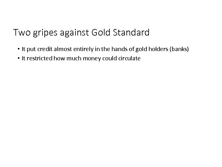 Two gripes against Gold Standard • It put credit almost entirely in the hands