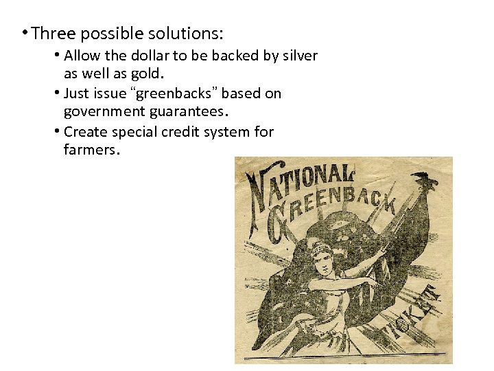 • Three possible solutions: • Allow the dollar to be backed by silver