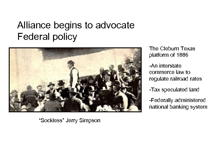 Alliance begins to advocate Federal policy The Cleburn Texas platform of 1886 -An interstate