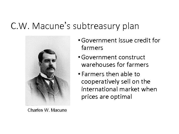 C. W. Macune's subtreasury plan • Government issue credit for farmers • Government construct