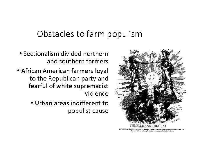 Obstacles to farm populism • Sectionalism divided northern and southern farmers • African American
