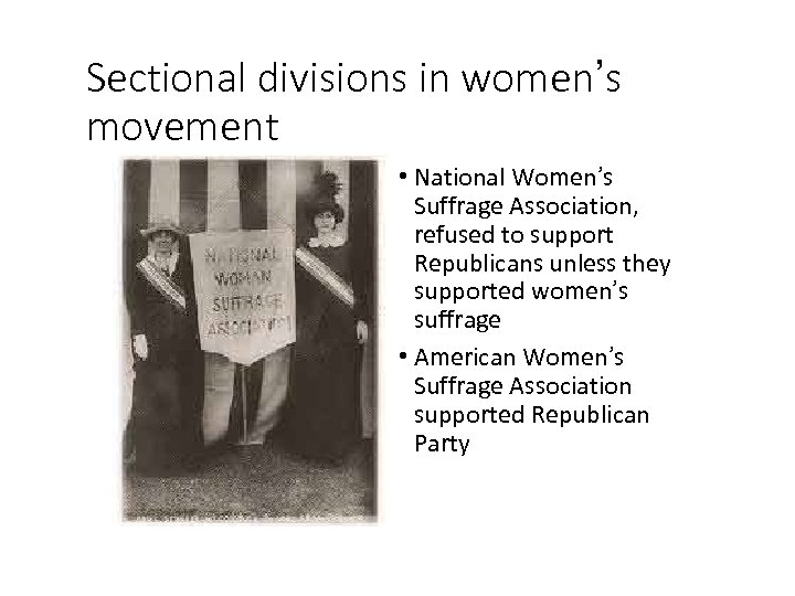 Sectional divisions in women's movement • National Women's Suffrage Association, refused to support Republicans
