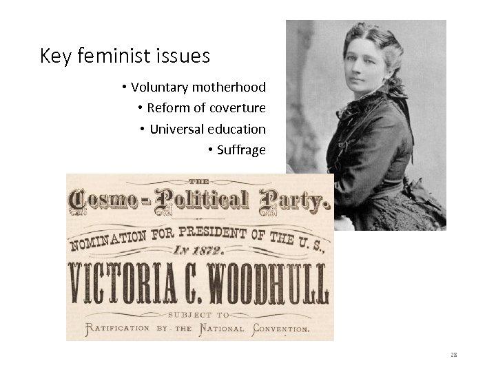 Key feminist issues • Voluntary motherhood • Reform of coverture • Universal education •