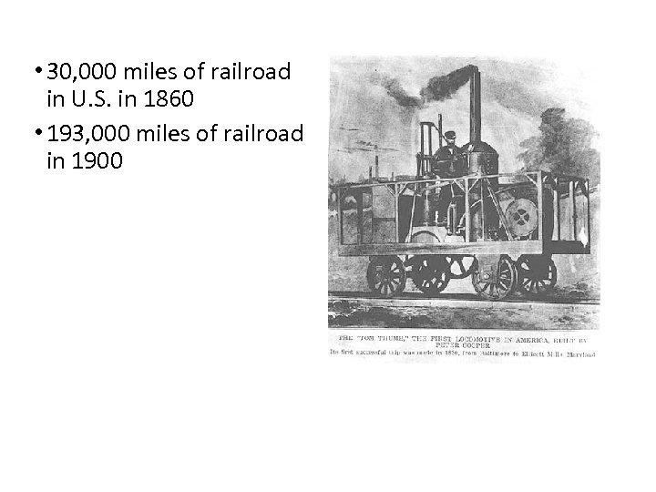 • 30, 000 miles of railroad in U. S. in 1860 • 193,