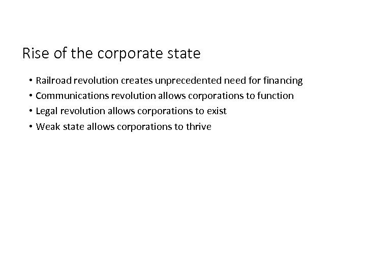 Rise of the corporate state • Railroad revolution creates unprecedented need for financing •