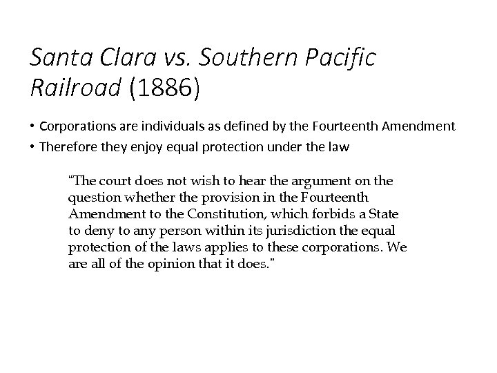 Santa Clara vs. Southern Pacific Railroad (1886) • Corporations are individuals as defined by