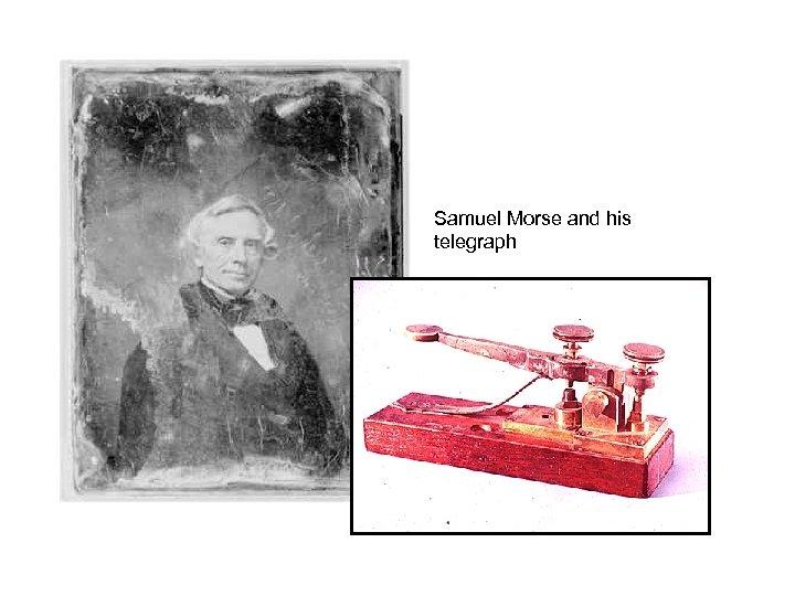 Samuel Morse and his telegraph