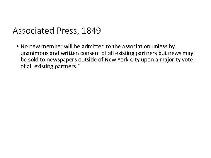 Associated Press, 1849 • No new member will be admitted to the association unless