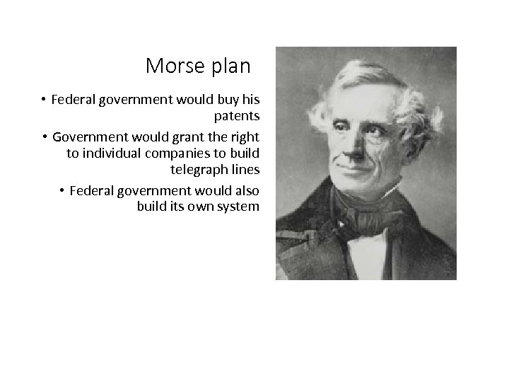 Morse plan • Federal government would buy his patents • Government would grant the