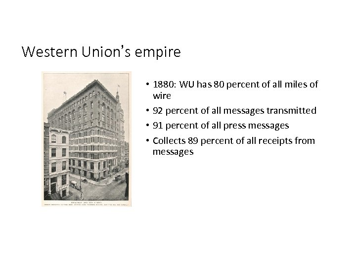 Western Union's empire • 1880: WU has 80 percent of all miles of wire