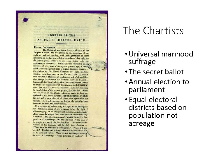 The Chartists • Universal manhood suffrage • The secret ballot • Annual election to