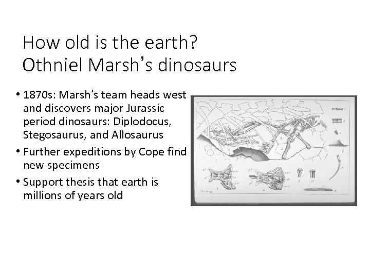 How old is the earth? Othniel Marsh's dinosaurs • 1870 s: Marsh's team heads
