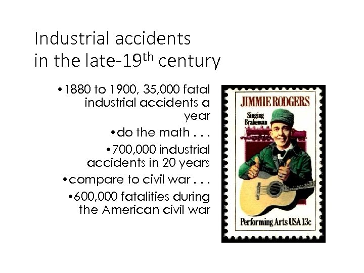 Industrial accidents in the late-19 th century • 1880 to 1900, 35, 000 fatal