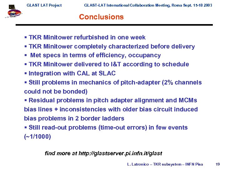 GLAST LAT Project GLAST-LAT International Collaboration Meeting, Roma Sept. 15 -18 2003 Conclusions §