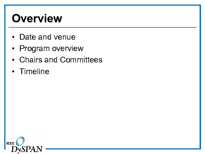 Overview • • Date and venue Program overview Chairs and Committees Timeline