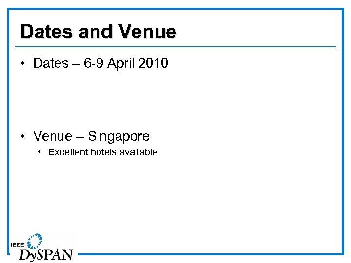 Dates and Venue • Dates – 6 -9 April 2010 • Venue – Singapore
